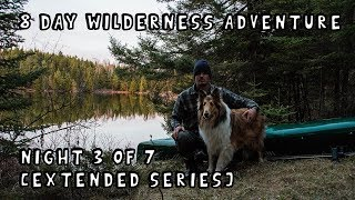 8 Day Wilderness Adventure with My Dog (Night 3 of 7) [Extended Version]
