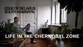 EDGE OF BELARUS. PART II. SOUTH: KAMARYN. LIFE IN THE CHERNOBYL ZONE.