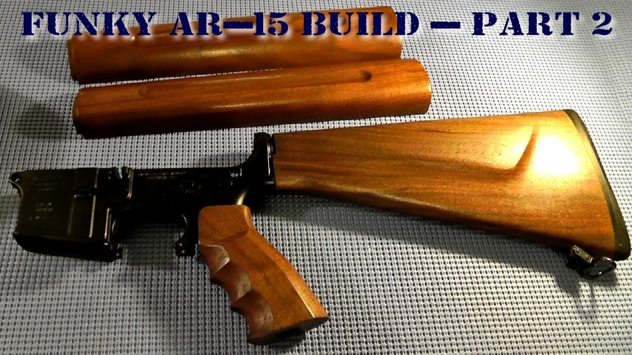 Funky AR 15 Build   Part 2   Wood Stock Arrives!   YouTube