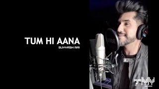 Tum Hi Aana Lyrical | Suyyash Rai | Marjaavaan | Jubin Nautiyal