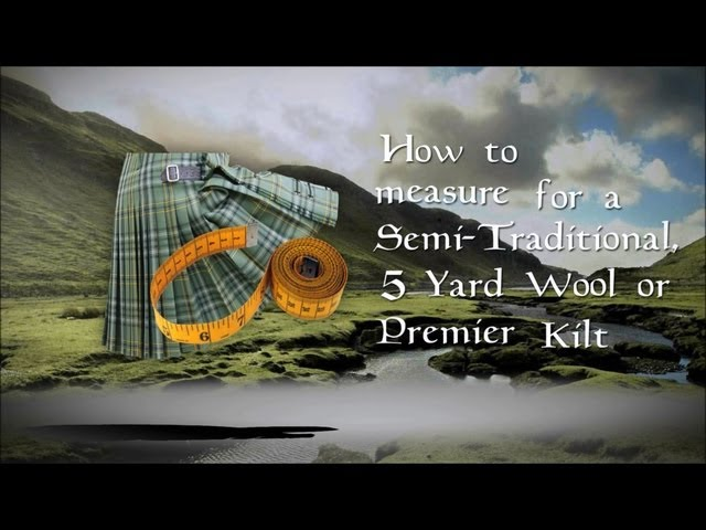 How to Measure a Semi-Traditional, 5 Yard Wool or Premier Kilt