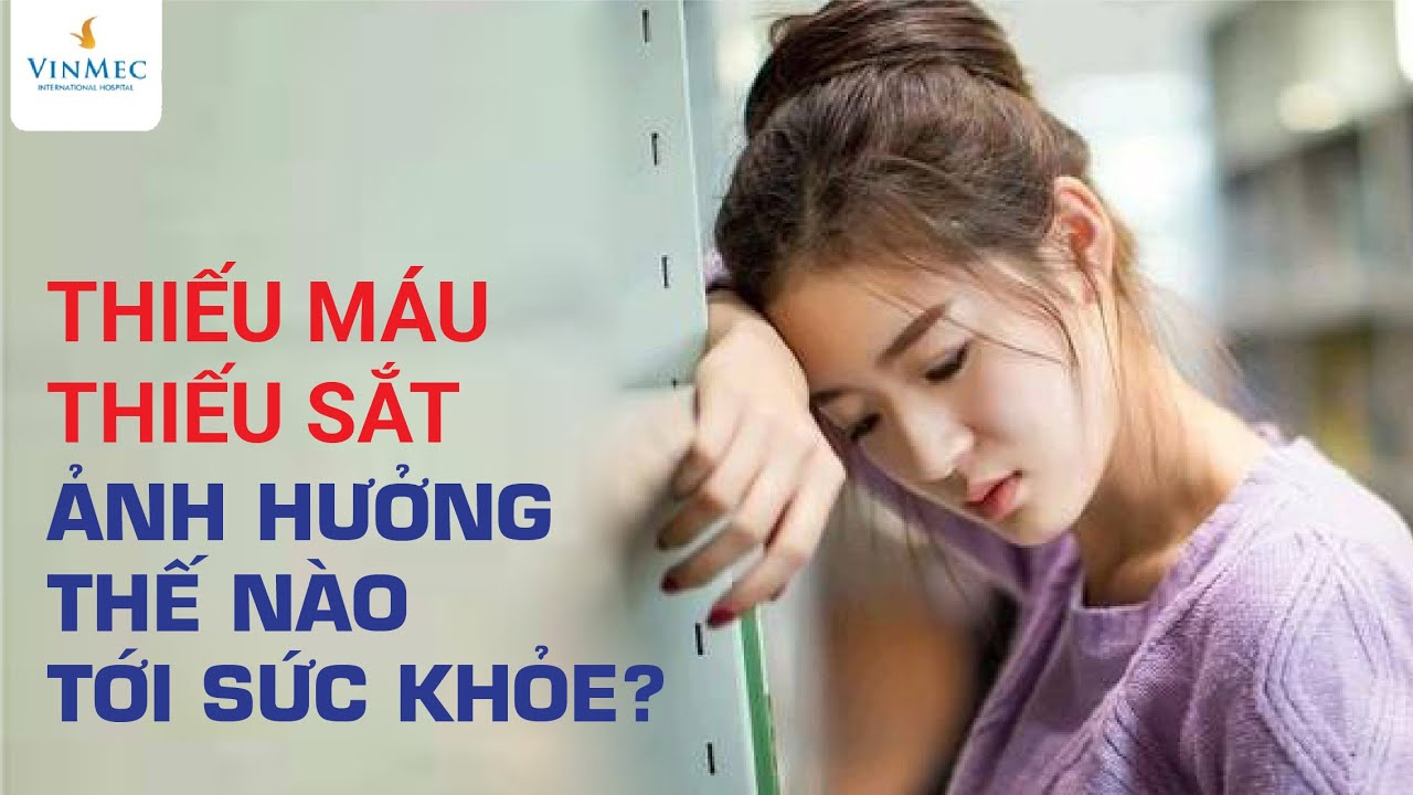 Thiếu máu thiếu sắt ảnh hưởng thế nào tới sức khỏe?|T.s, B.s Phạm Thị Việt Hương – Vinmec Times City