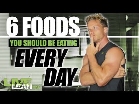 6 Foods You Should Be Eating Every Day | LiveLeanTV