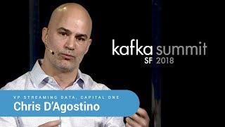 Chris D'Agostino | Kafka Summit 2018 Keynote (Building Enterprise Streaming Platform at Capital One)