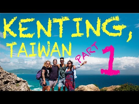 A Weekend In KENTING! Southern Taiwan! Part 1/3