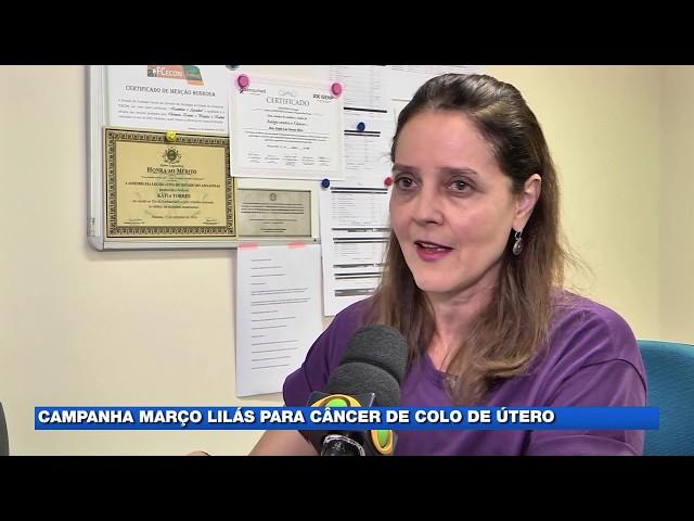 Campanha Março Lilás chama atenção para câncer de colo de útero, o de maior incidência no Amazonas.
