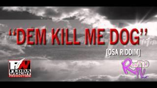 Jay - A  Dem Kill Me Dog Osa Riddim [FeddaWeight Prod.]