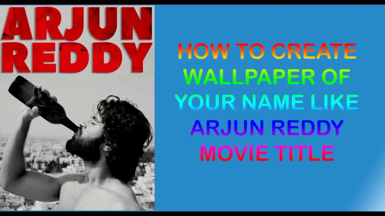 Arjun Reddy Full Movie How To Create Wallpaper Of Your Name Like Arjun Reddy Movie Title