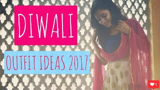 ETHNIC OUTFIT TRENDS 2017 | DIWALI OUTFIT IDEAS | DIWALI 2017