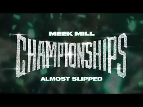 Meek Mill | Championship - Almost Slipped