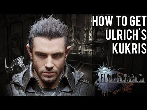 How To Get Nyx Ulrich's Kukris, Hero From Kingsglaive   Final Fantasy XV