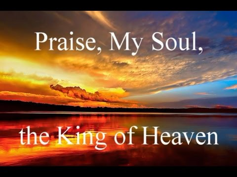 Praise, My Soul, the King of Heaven (Choir) - Classic Christian Hymns / Lyrics