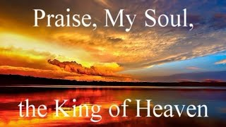 Christian Hymn / Lyrics - Praise, My Soul, the King of Heaven (Choir)