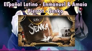 Pierrot - Senka - Enmanuel & Amaia - Español Latino