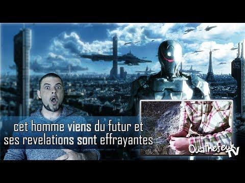 CET HOMME VIENT du FUTUR et SES RÉVÉLATIONS sont EFFRAYANTES | Ouathefeuk Tv