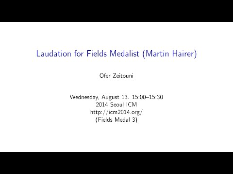ICM2014 Ofer Zeitouni, Laudation for Fields Medalist: Martin Hairer