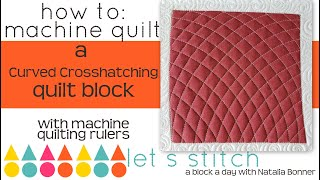 How- To Machine Quilt Curved Crosshatching -With Natalia Bonner-Lets Stitch a Block a Day- Day 7