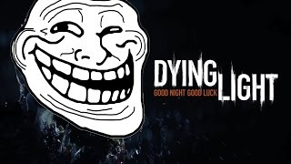 Dying Light Trolling players