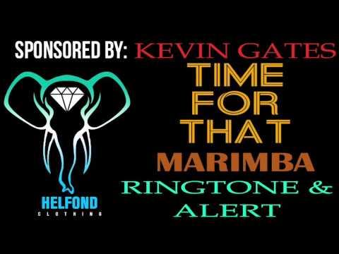 Kevin Gates Time For ThatMarimba Ringtone and Alert