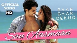 Baar Baar Dekho New Song 'Sau Aasman' | Sidharth Malhotra, Katrina Kaif, Neeti Mohan, Armaan Malik
