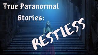 True Paranormal Stories: Restless Spirits