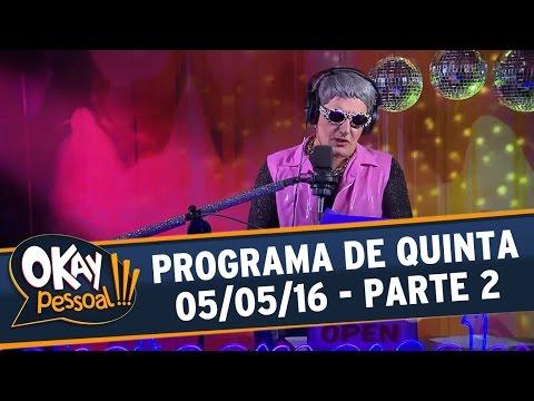 Okay Pessoal!!! (05/05/16) - Quinta - Parte 2