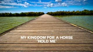 My Kingdom For a Horse - Hold Me