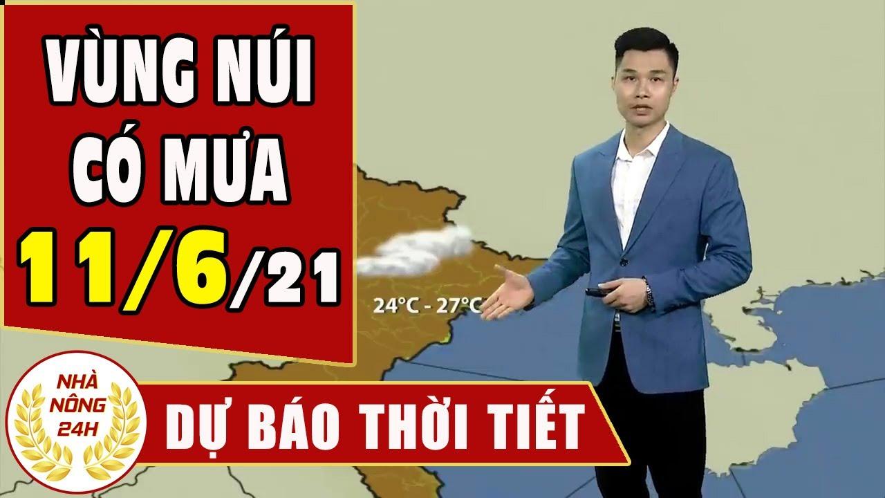 Dự báo thời tiết ngày 11 tháng 6 năm 2021 | Dự báo thời tiết ngày mai và 3 ngày tới mới nhất | Thông tin thời tiết hôm nay và ngày mai