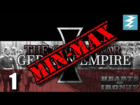 MIN MAXING THE GERMAN EMPIRE [1] Germany - The Great War Mod - Hearts of Iron IV HOI4 Paradox