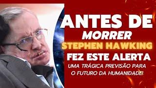 Antes de morrer, Stephen Hawking fez este alerta - uma trágica previsão para o futuro da humanidade!