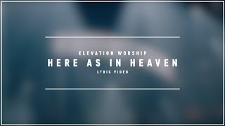 ELEVATION WORSHIP - Here As In Heaven (Lyric Video)