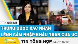 Tin tức kinh tế 15/12   Trung Quốc xác nhận lệnh cấm nhập khẩu than của Úc   FBNC