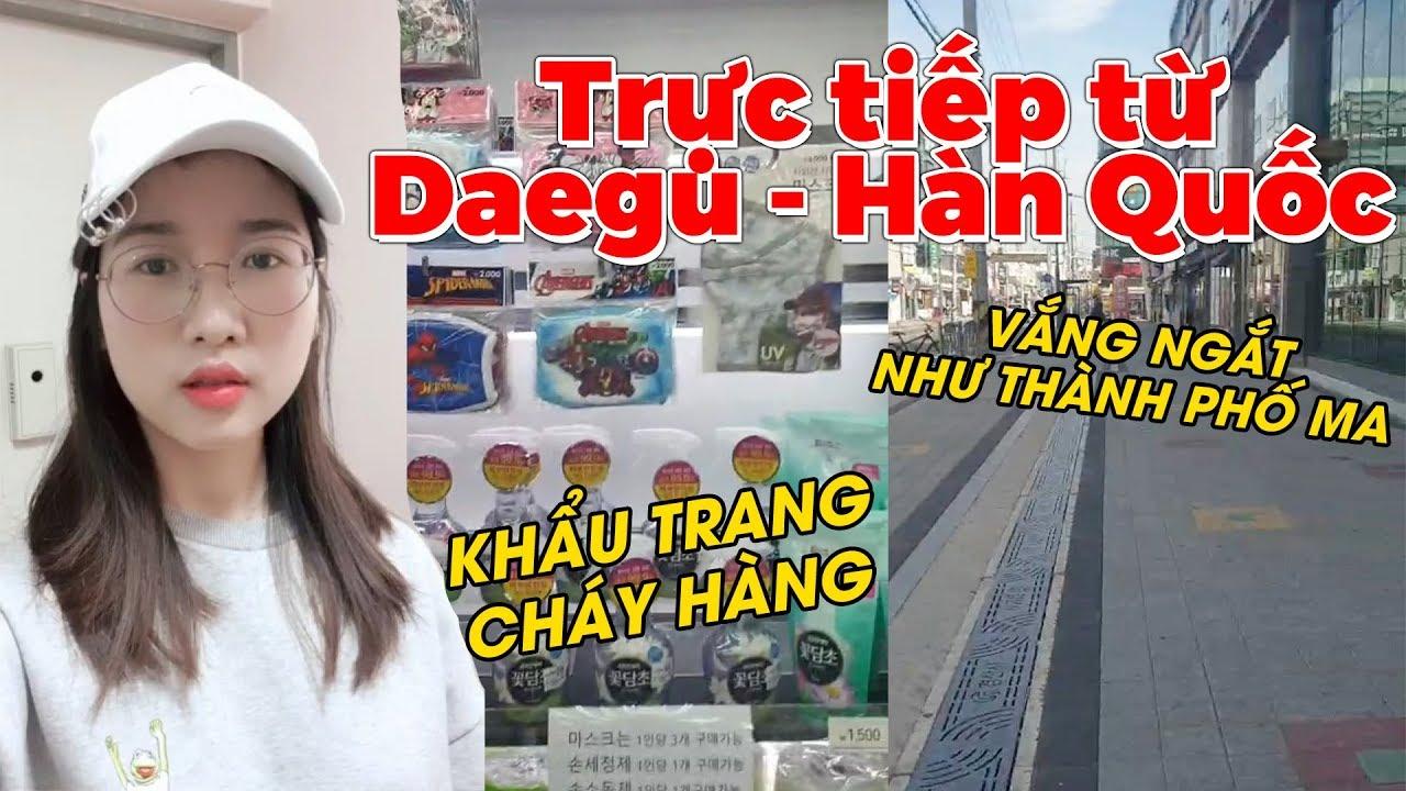 Trực tiếp từ Daegu – Hàn Quốc : Vắng ngắt như thành phố ma?   Người Việt muốn về ?