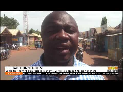 Some Northern region residents angry over police assault for power theft – Adom TV News (21-9-21)