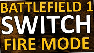 How To Switch Fire Mode In Battlefield 1