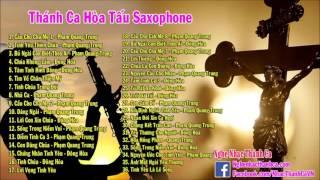Album Thánh Ca Saxophone 2016 | Thánh Ca Hòa Tấu Saxophone Hay Nhất