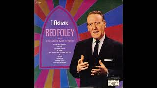 I Believe ~ Red Foley (1969)