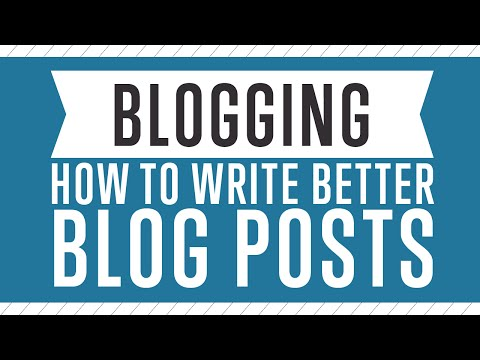 Blogging - How To Write Better Blog Posts