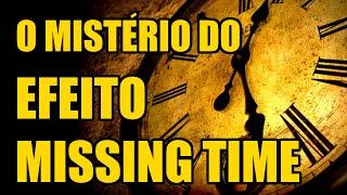 LENDAS E MISTÉRIOS | EFEITO MISSING TIME