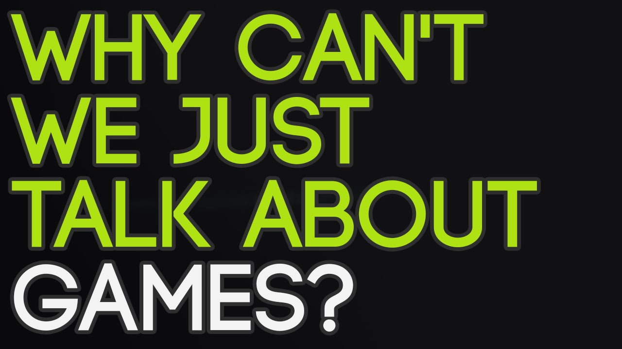 Why can't we just talk about games? - YouTube