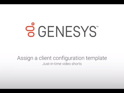 Genesys University: Assign a Client Configuration Template in Interaction Administrator