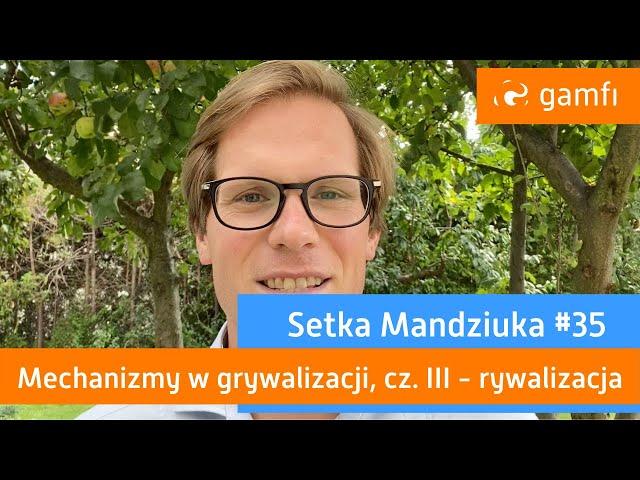Setka Mandziuka #35 (Gamfi): Mechanizmy grywalizacji - rywalizacja