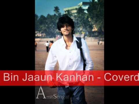 Tum Bin Jaaun Kanhan   Covered By Amit Sengar