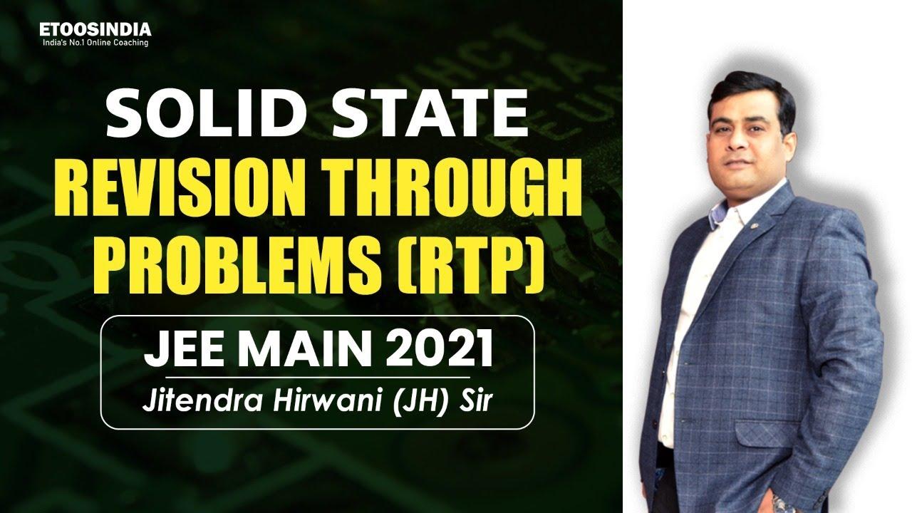 Solid State | RTP Course | JEE Main 2021 | Physical Chemistry | Jitendra Hirwani (JH) Sir
