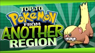 Top 10 Pokemon from ANOTHER Region