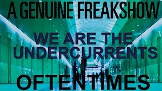 A Genuine Freakshow - We Are The Undercurrents