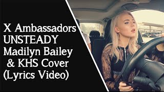 X Ambassadors - UNSTEADY - Madilyn Bailey & KHS (Lyrics Video)