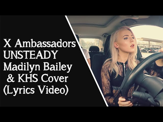 X Ambassadors - UNSTEADY - Madilyn Bailey & KHS (Lyrics