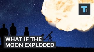 What would happen to the Earth if the moon exploded