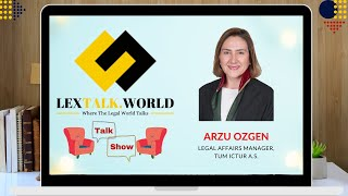 LexTalk World Talk Show with Arzu Ozgen, Legal Affairs Manager at Tum Ictur A.S.